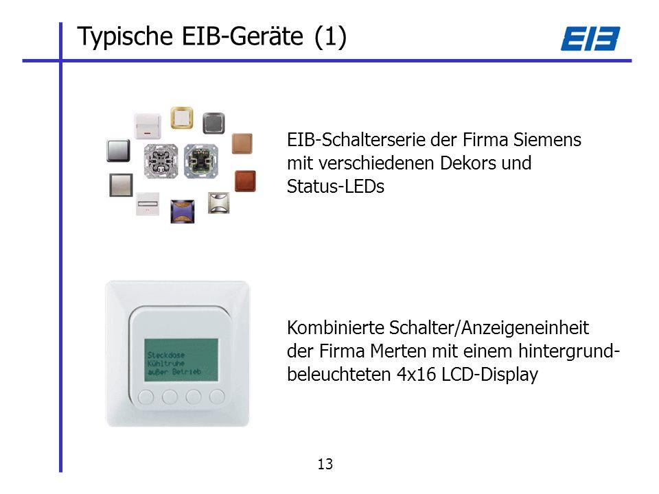 Typische EIB-Geräte (1) EIB-Schalterserie der Firma Siemens mit verschiedenen Dekors und Status-LEDs Kombinierte Schalter/Anzeigeneinheit der Firma Merten mit einem hintergrund- beleuchteten 4x16 LCD-Display 13