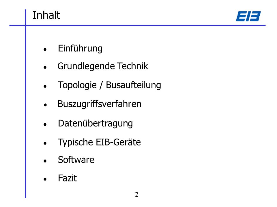 Einführung Grundlegende Technik Topologie / Busaufteilung Buszugriffsverfahren Datenübertragung Typische EIB-Geräte Software Fazit Inhalt 2
