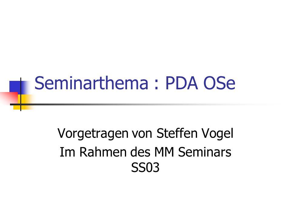 Seminarthema : PDA OSe Vorgetragen von Steffen Vogel Im Rahmen des MM Seminars SS03