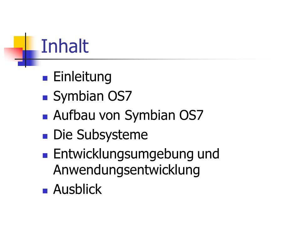 Inhalt Einleitung Symbian OS7 Aufbau von Symbian OS7 Die Subsysteme Entwicklungsumgebung und Anwendungsentwicklung Ausblick