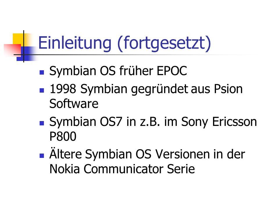 Einleitung (fortgesetzt) Symbian OS früher EPOC 1998 Symbian gegründet aus Psion Software Symbian OS7 in z.B.