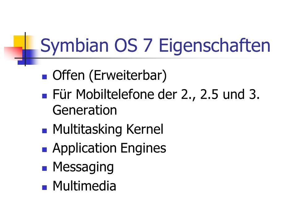 Symbian OS 7 Eigenschaften Offen (Erweiterbar) Für Mobiltelefone der 2., 2.5 und 3.