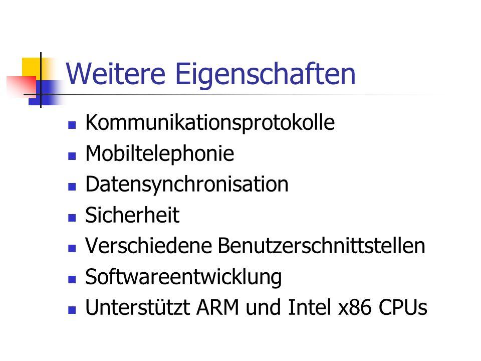 Weitere Eigenschaften Kommunikationsprotokolle Mobiltelephonie Datensynchronisation Sicherheit Verschiedene Benutzerschnittstellen Softwareentwicklung Unterstützt ARM und Intel x86 CPUs