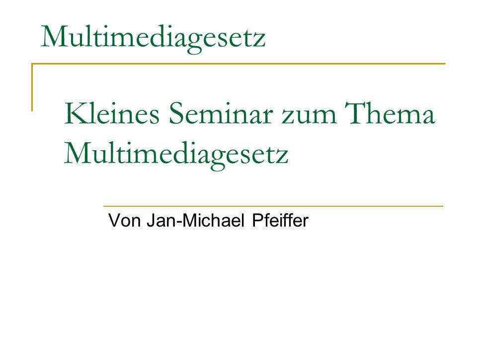 Multimediagesetz Kleines Seminar zum Thema Multimediagesetz Von Jan-Michael Pfeiffer