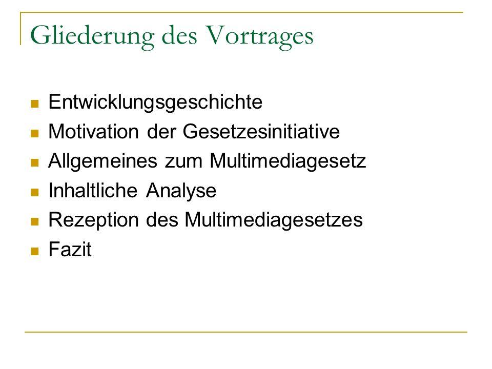 Gliederung des Vortrages Entwicklungsgeschichte Motivation der Gesetzesinitiative Allgemeines zum Multimediagesetz Inhaltliche Analyse Rezeption des M