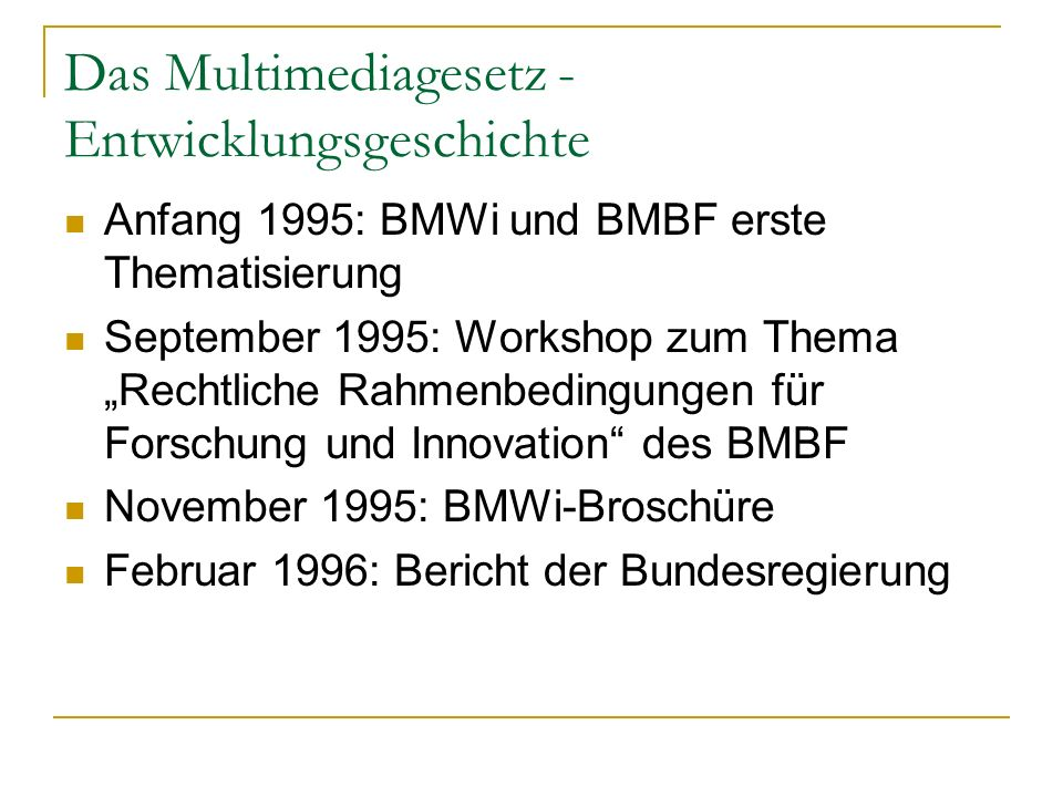Das Multimediagesetz - Entwicklungsgeschichte Anfang 1995: BMWi und BMBF erste Thematisierung September 1995: Workshop zum Thema Rechtliche Rahmenbedi