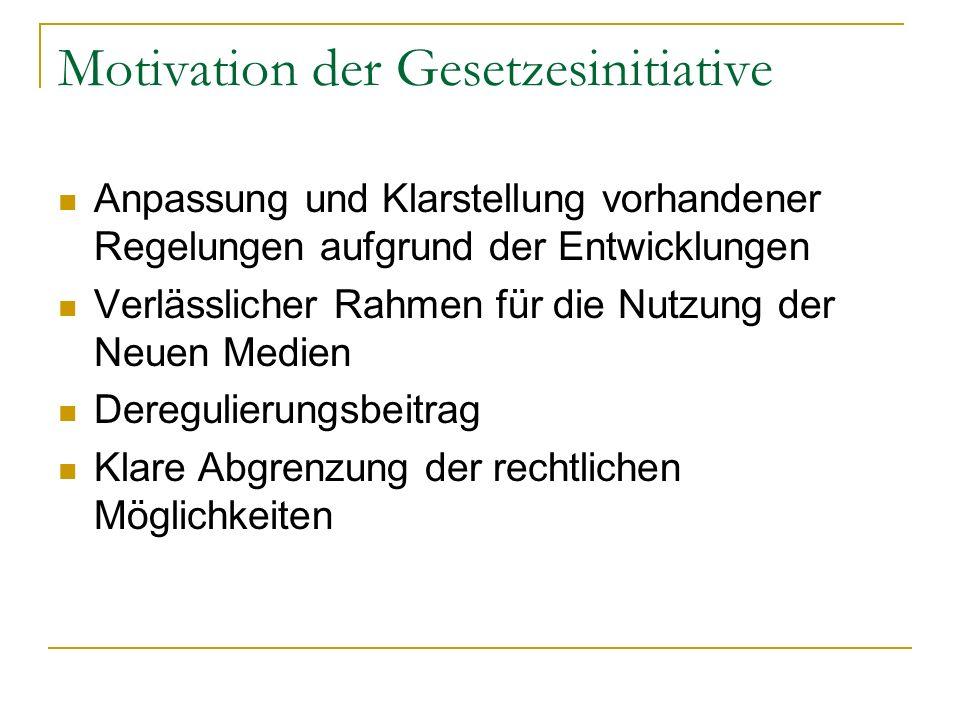 Motivation der Gesetzesinitiative Anpassung und Klarstellung vorhandener Regelungen aufgrund der Entwicklungen Verlässlicher Rahmen für die Nutzung de