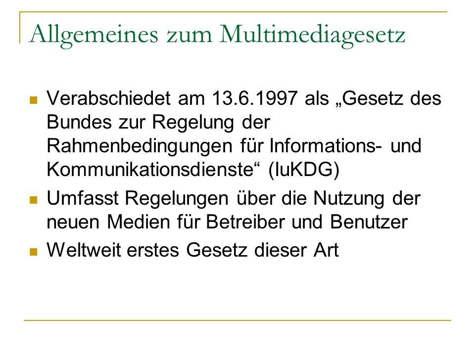 Allgemeines zum Multimediagesetz Verabschiedet am 13.6.1997 als Gesetz des Bundes zur Regelung der Rahmenbedingungen für Informations- und Kommunikati