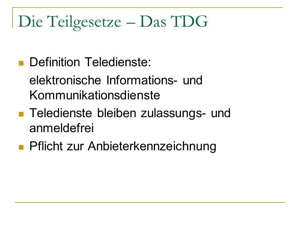 Die Teilgesetze – Das TDG Definition Teledienste: elektronische Informations- und Kommunikationsdienste Teledienste bleiben zulassungs- und anmeldefre