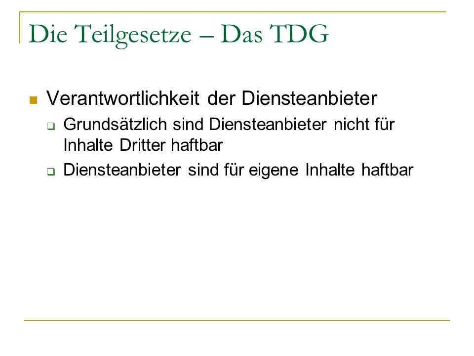 Die Teilgesetze – Das TDG Verantwortlichkeit der Diensteanbieter Grundsätzlich sind Diensteanbieter nicht für Inhalte Dritter haftbar Diensteanbieter