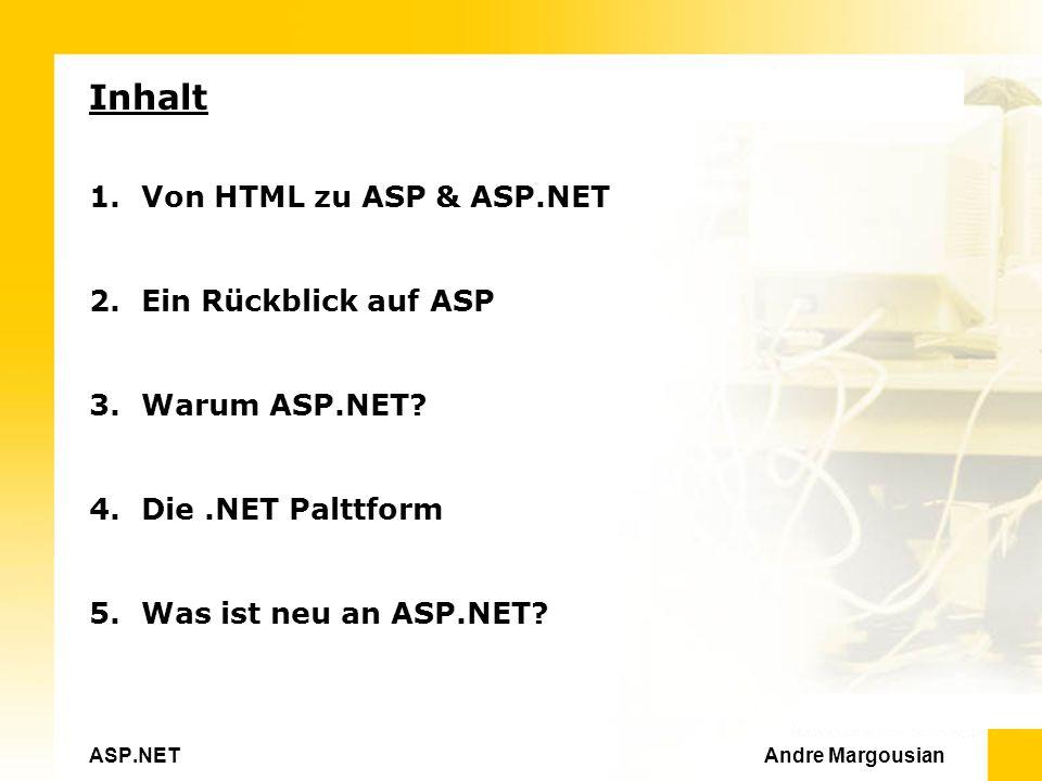 ASP.NET Andre Margousian Inhalt 1.Von HTML zu ASP & ASP.NET 2.Ein Rückblick auf ASP 3.Warum ASP.NET.