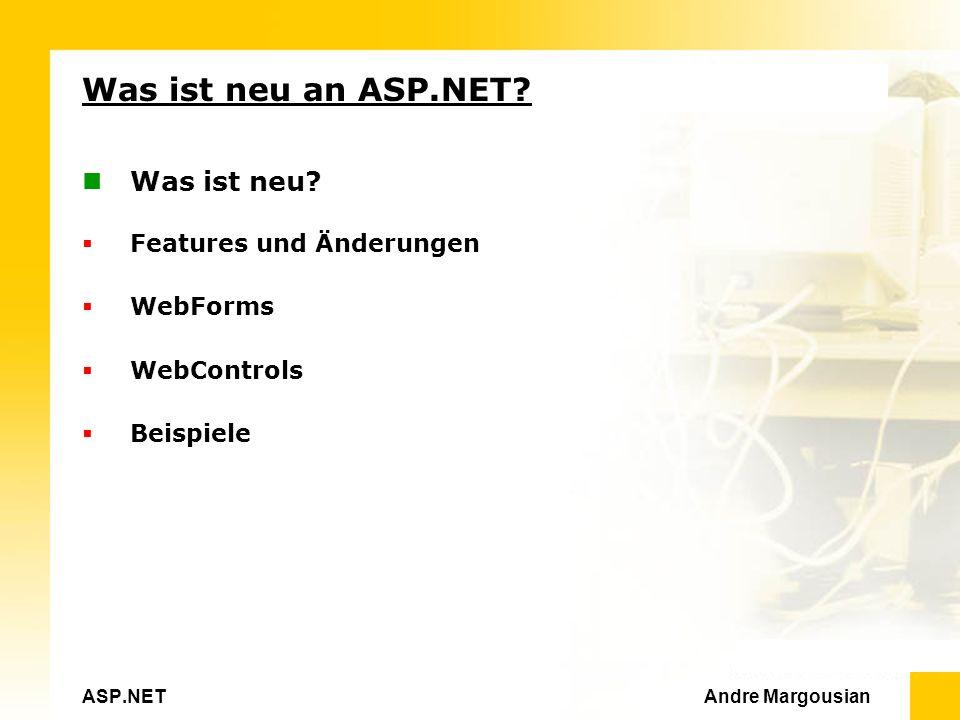 ASP.NET Andre Margousian Was ist neu an ASP.NET. Was ist neu.
