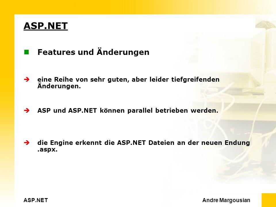 ASP.NET Andre Margousian ASP.NET Features und Änderungen eine Reihe von sehr guten, aber leider tiefgreifenden Änderungen.
