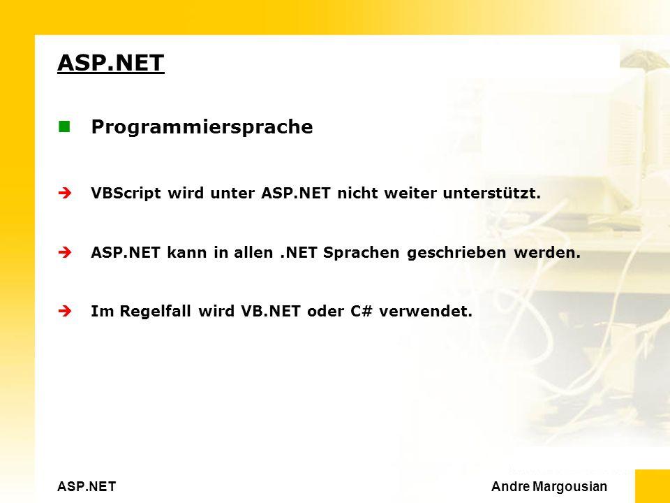 ASP.NET Andre Margousian ASP.NET Programmiersprache VBScript wird unter ASP.NET nicht weiter unterstützt.