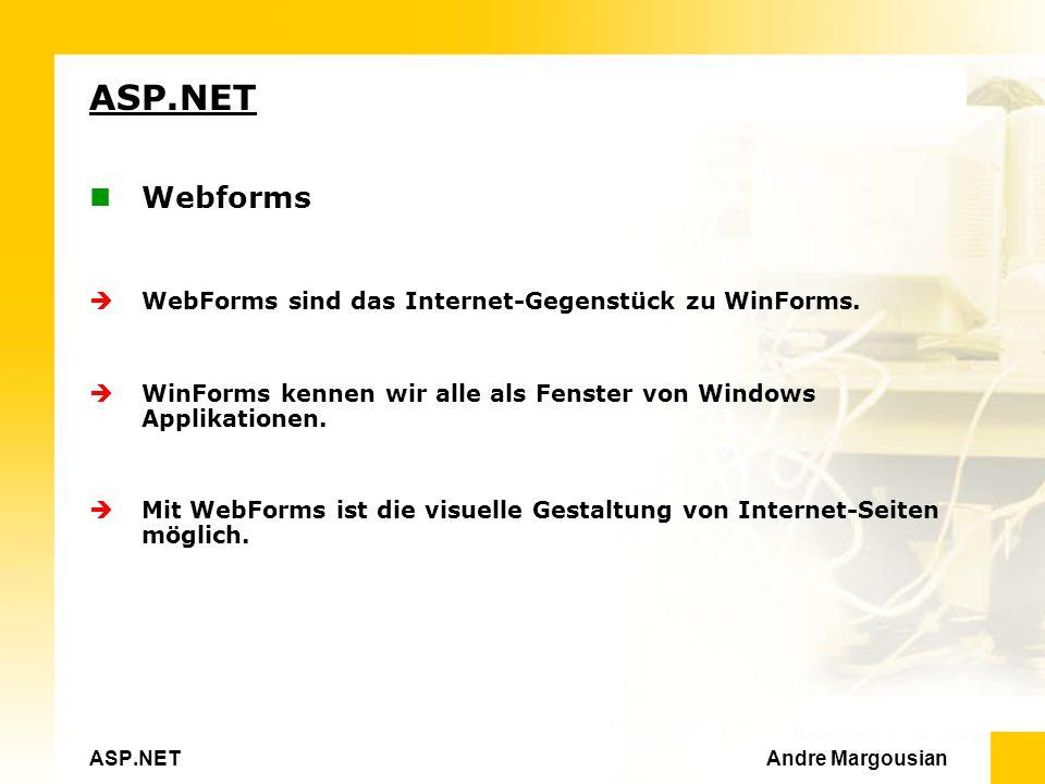 ASP.NET Andre Margousian ASP.NET Webforms WebForms sind das Internet-Gegenstück zu WinForms.