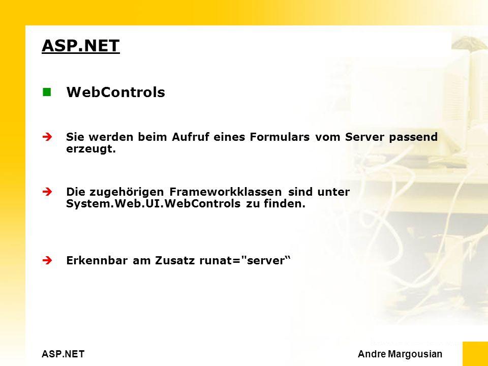 ASP.NET Andre Margousian ASP.NET WebControls Sie werden beim Aufruf eines Formulars vom Server passend erzeugt.