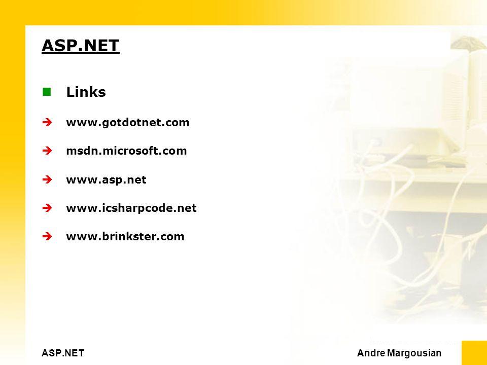 ASP.NET Andre Margousian ASP.NET Links www.gotdotnet.com msdn.microsoft.com www.asp.net www.icsharpcode.net www.brinkster.com