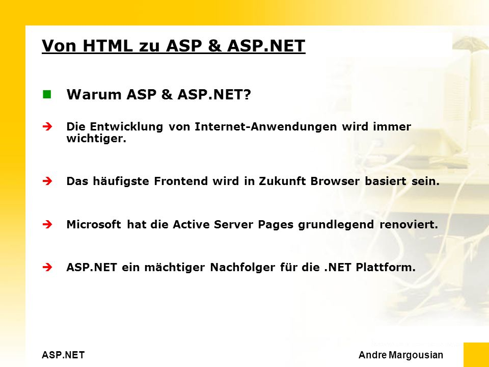 ASP.NET Andre Margousian Von HTML zu ASP & ASP.NET Warum ASP & ASP.NET.