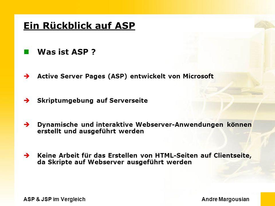 ASP & JSP im Vergleich Andre Margousian Ein Rückblick auf ASP Was ist ASP .