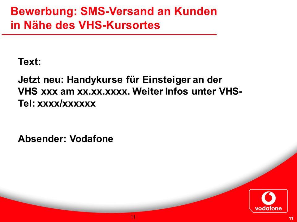 11 Bewerbung: SMS-Versand an Kunden in Nähe des VHS-Kursortes Text: Jetzt neu: Handykurse für Einsteiger an der VHS xxx am xx.xx.xxxx. Weiter Infos un
