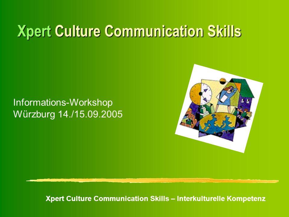 Xpert Culture Communication Skills – Interkulturelle Kompetenz Xpert Culture Communication Skills Informations-Workshop Würzburg 14./15.09.2005