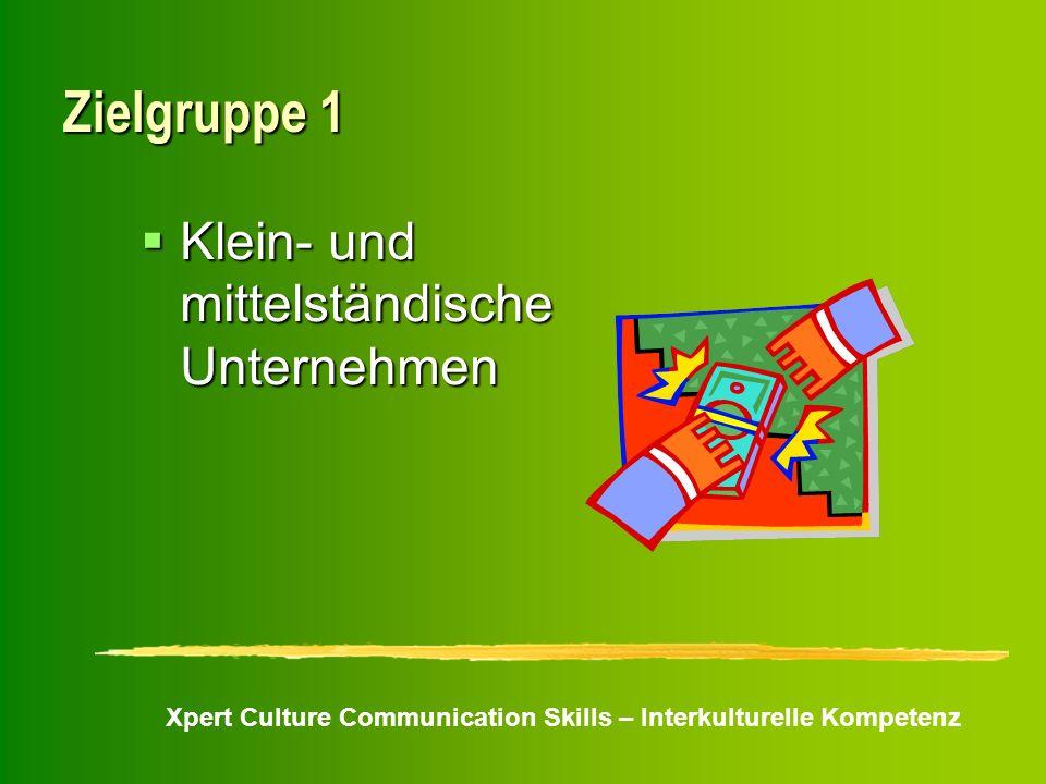 Xpert Culture Communication Skills – Interkulturelle Kompetenz Zielgruppe 1 Klein- und mittelständische Unternehmen Klein- und mittelständische Untern