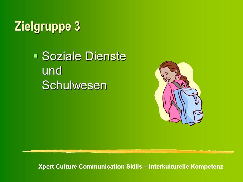 Xpert Culture Communication Skills – Interkulturelle Kompetenz Zielgruppe 3 Soziale Dienste und Schulwesen Soziale Dienste und Schulwesen