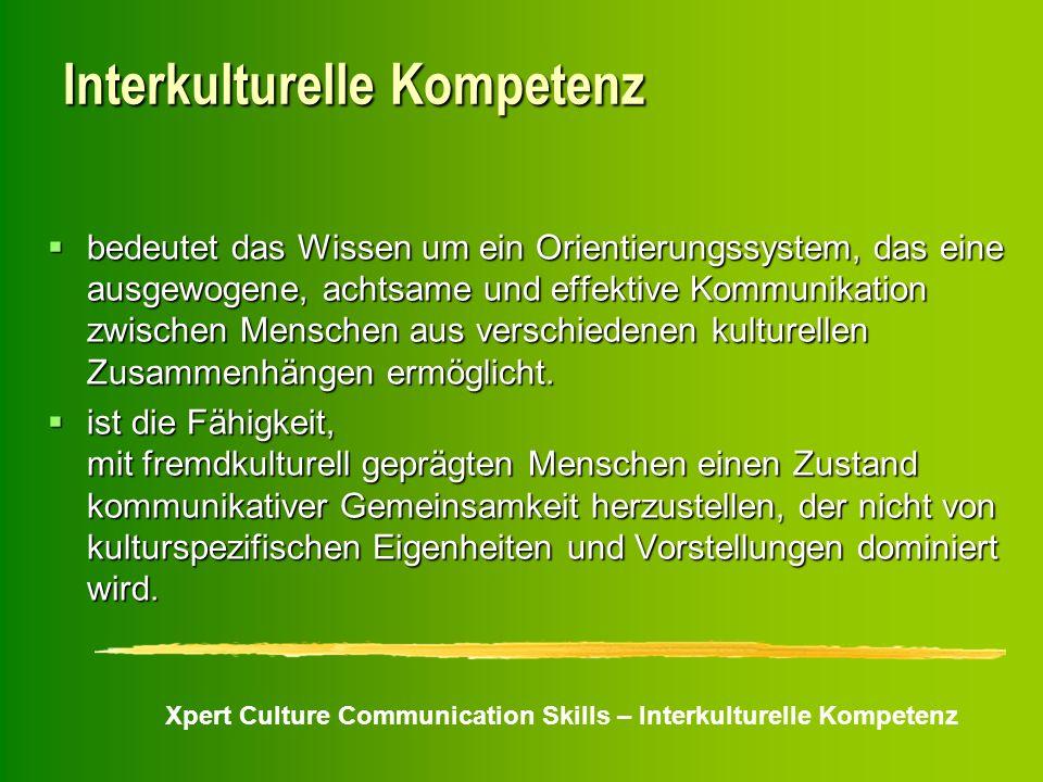 Xpert Culture Communication Skills – Interkulturelle Kompetenz Interkulturelle Kompetenz bedeutet das Wissen um ein Orientierungssystem, das eine ausg