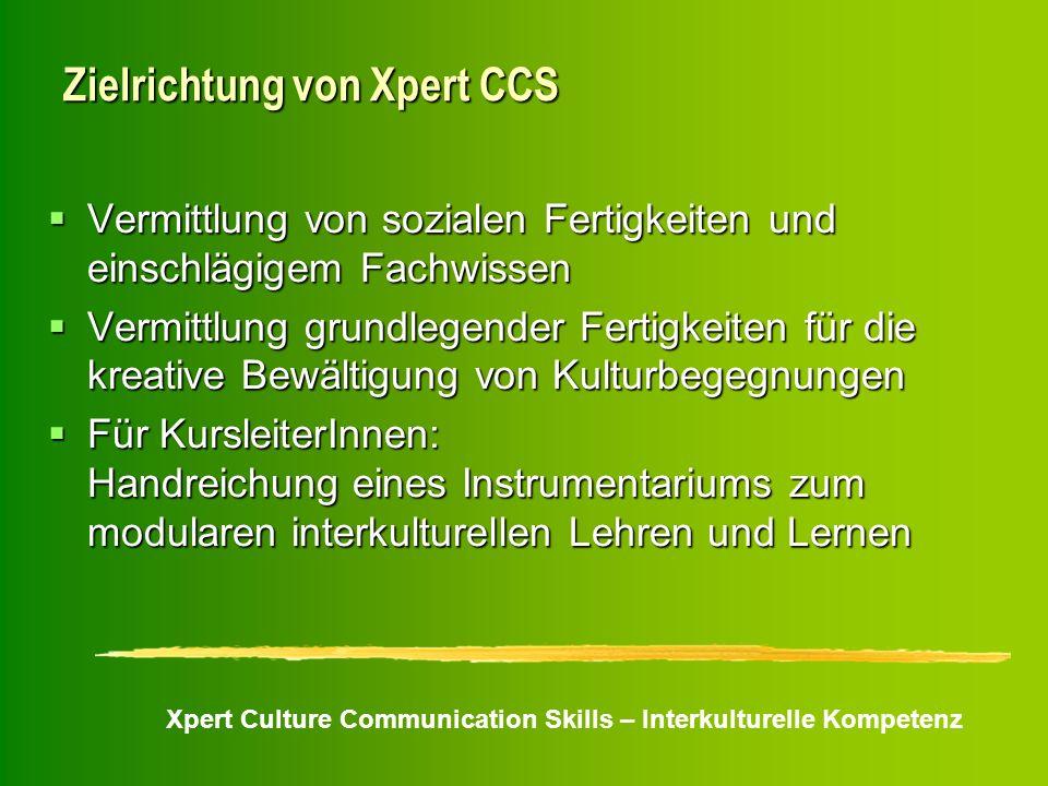 Xpert Culture Communication Skills – Interkulturelle Kompetenz Zielrichtung von Xpert CCS Vermittlung von sozialen Fertigkeiten und einschlägigem Fach