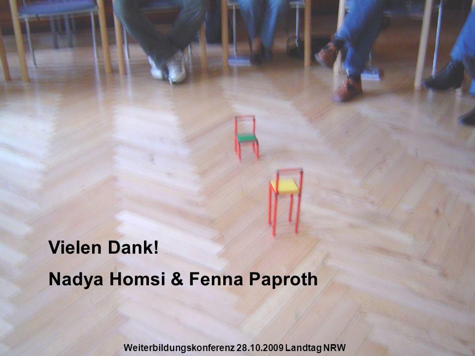 Vielen Dank! Nadya Homsi & Fenna Paproth Weiterbildungskonferenz 28.10.2009 Landtag NRW