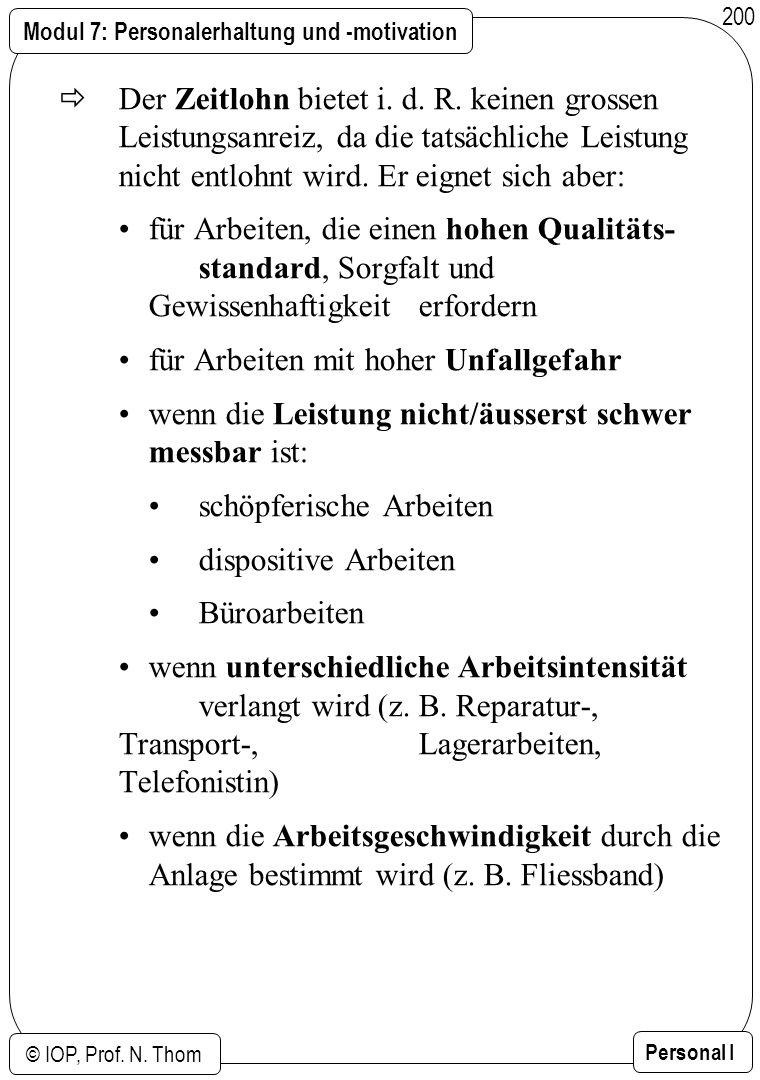 Modul 7: Personalerhaltung und -motivation © IOP, Prof. N. Thom Personal I 200 Der Zeitlohn bietet i. d. R. keinen grossen Leistungsanreiz, da die tat