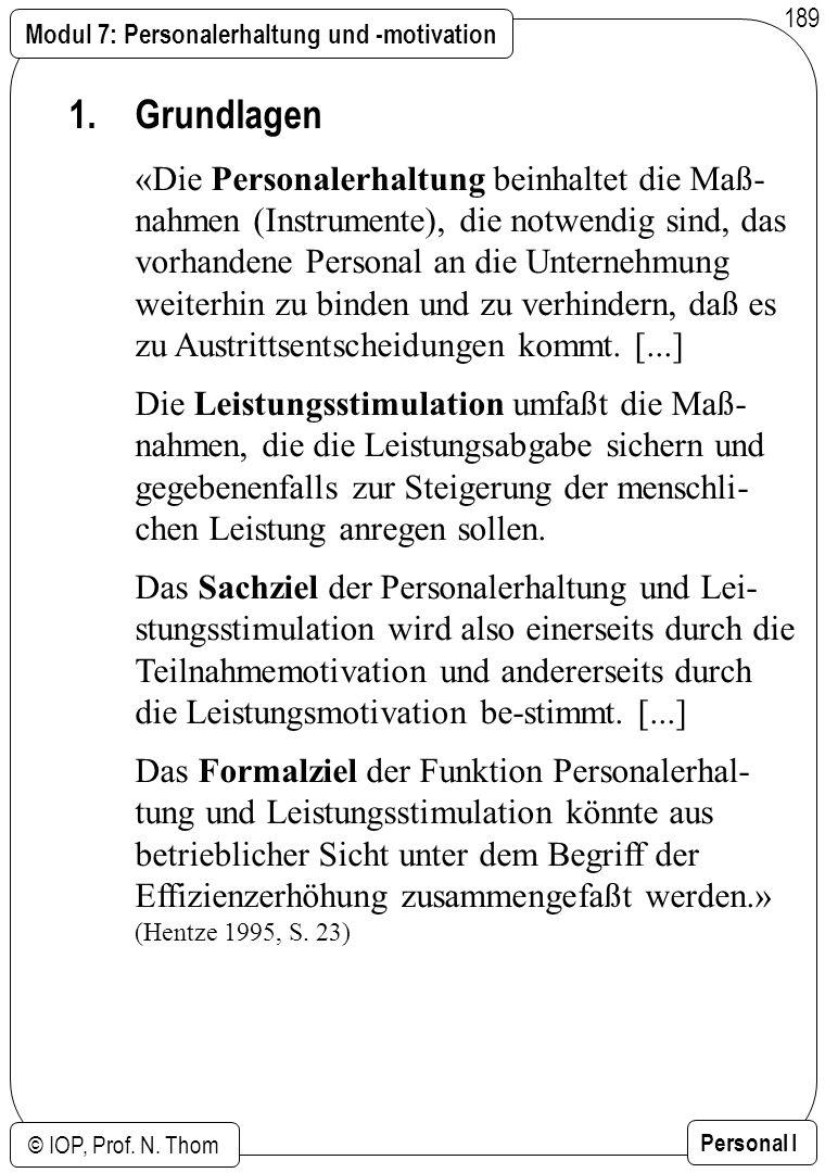 Modul 7: Personalerhaltung und -motivation © IOP, Prof. N. Thom Personal I 189 1. Grundlagen «Die Personalerhaltung beinhaltet die Maß- nahmen (Instru