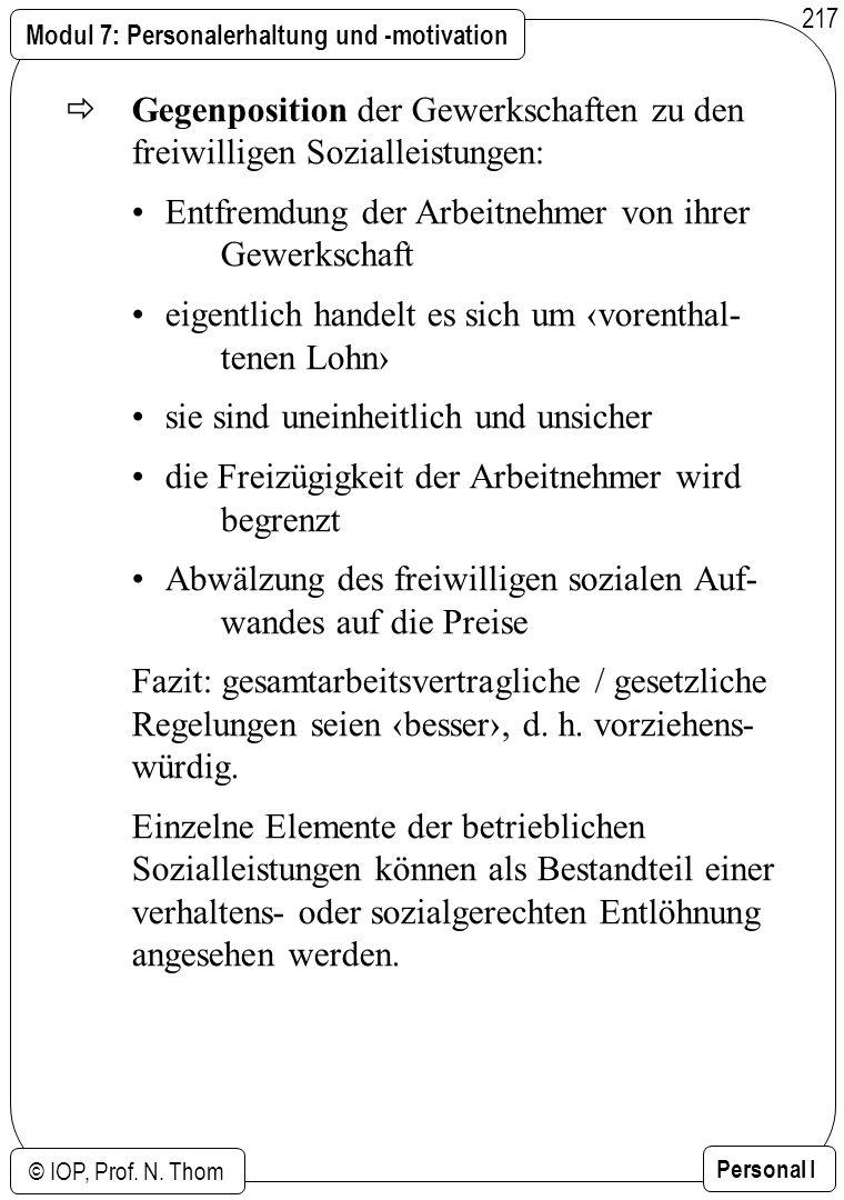 Modul 7: Personalerhaltung und -motivation © IOP, Prof. N. Thom Personal I 217 Gegenposition der Gewerkschaften zu den freiwilligen Sozialleistungen: