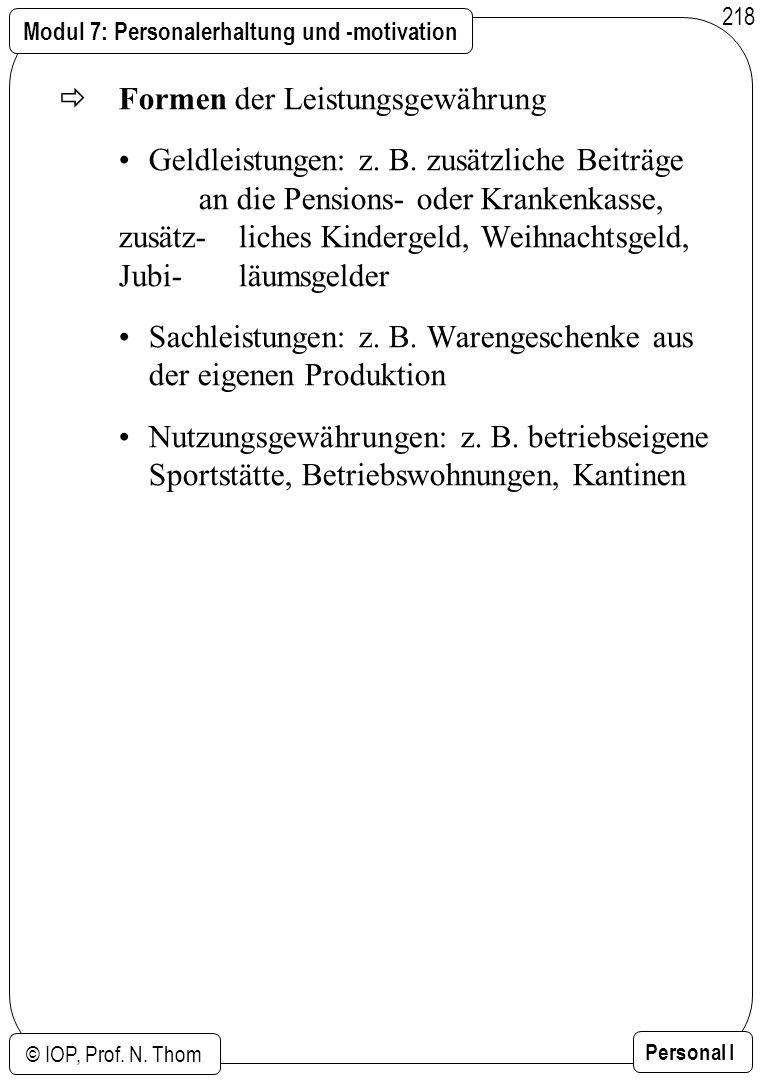 Modul 7: Personalerhaltung und -motivation © IOP, Prof. N. Thom Personal I 218 Formen der Leistungsgewährung Geldleistungen: z. B. zusätzliche Beiträg