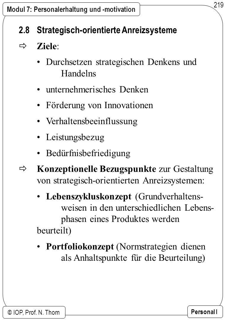 Modul 7: Personalerhaltung und -motivation © IOP, Prof. N. Thom Personal I 219 2.8 Strategisch-orientierte Anreizsysteme Ziele: Durchsetzen strategisc