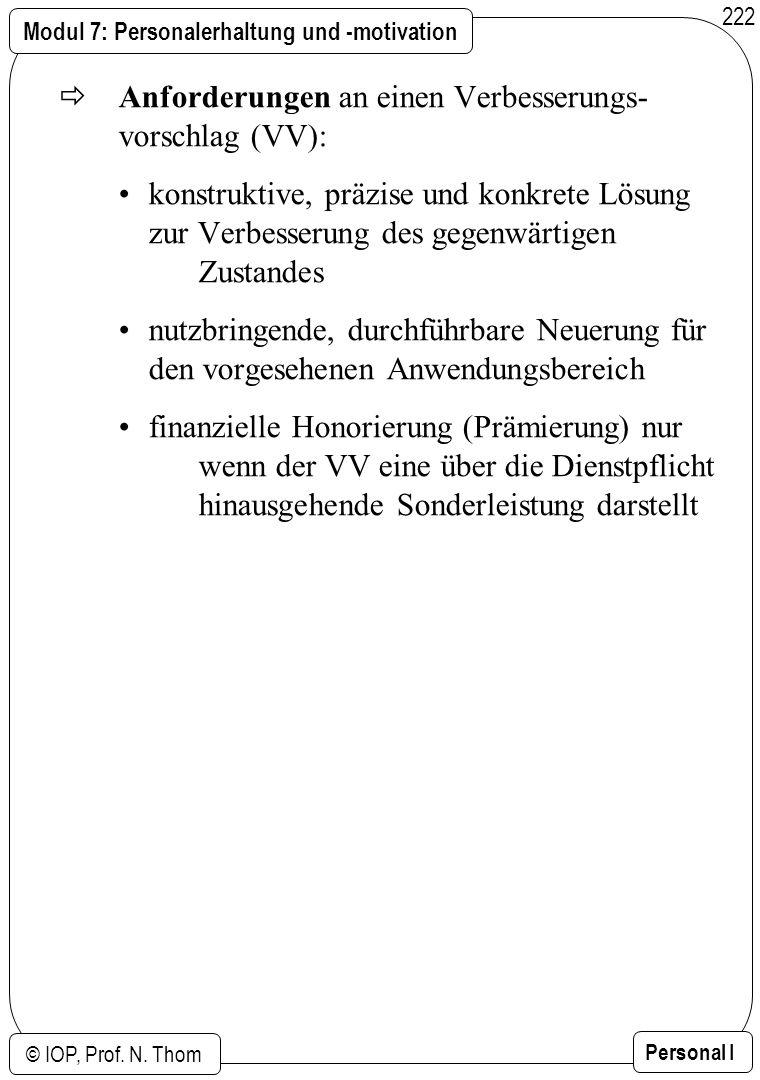 Modul 7: Personalerhaltung und -motivation © IOP, Prof. N. Thom Personal I 222 Anforderungen an einen Verbesserungs- vorschlag (VV): konstruktive, prä