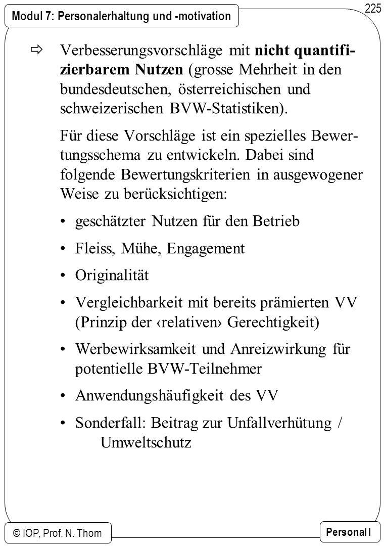 Modul 7: Personalerhaltung und -motivation © IOP, Prof. N. Thom Personal I 225 Verbesserungsvorschläge mit nicht quantifi- zierbarem Nutzen (grosse Me