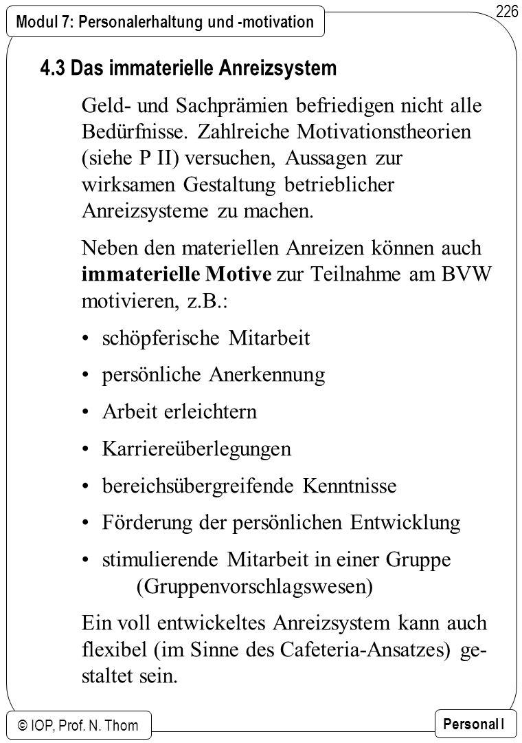 Modul 7: Personalerhaltung und -motivation © IOP, Prof. N. Thom Personal I 226 4.3 Das immaterielle Anreizsystem Geld- und Sachprämien befriedigen nic