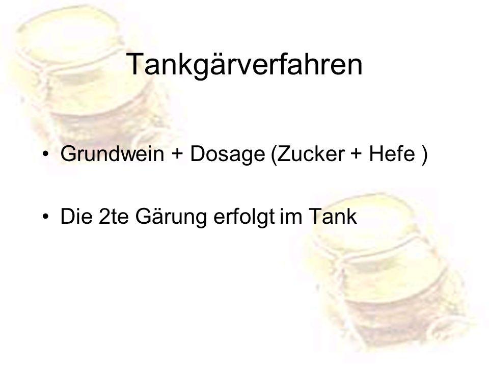 Tankgärverfahren Grundwein + Dosage (Zucker + Hefe ) Die 2te Gärung erfolgt im Tank