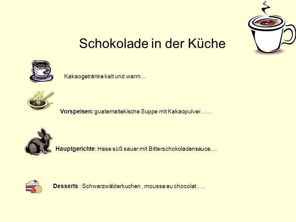 Schokolade in der Küche Hauptgerichte: Hase süß sauer mit Bitterschokoladensauce…. Desserts : Schwarzwälderkuchen, mousse au chocolat….. Vorspeisen: g