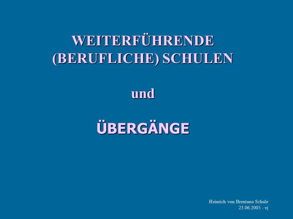 Heinrich von Brentano Schule 23.06.2005 - vj WEITERFÜHRENDE (BERUFLICHE) SCHULEN und ÜBERGÄNGE