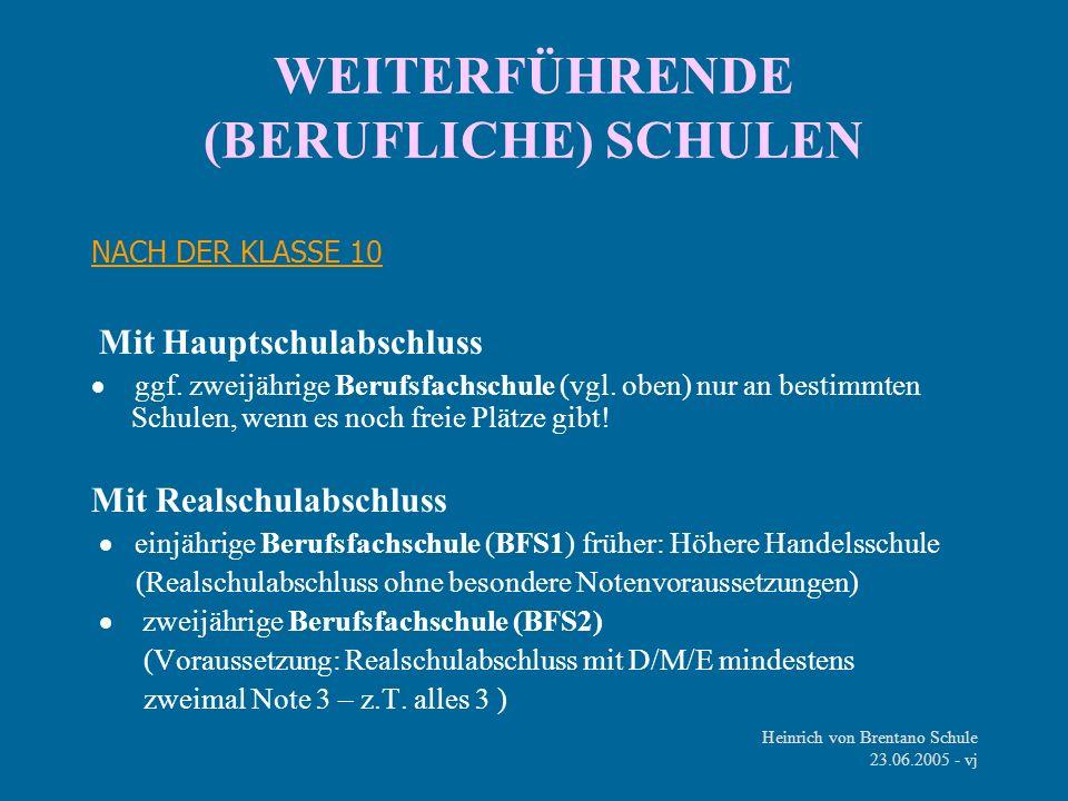 Heinrich von Brentano Schule 23.06.2005 - vj WEITERFÜHRENDE (BERUFLICHE) SCHULEN NACH DER KLASSE 10 Mit Hauptschulabschluss ggf. zweijährige Berufsfac