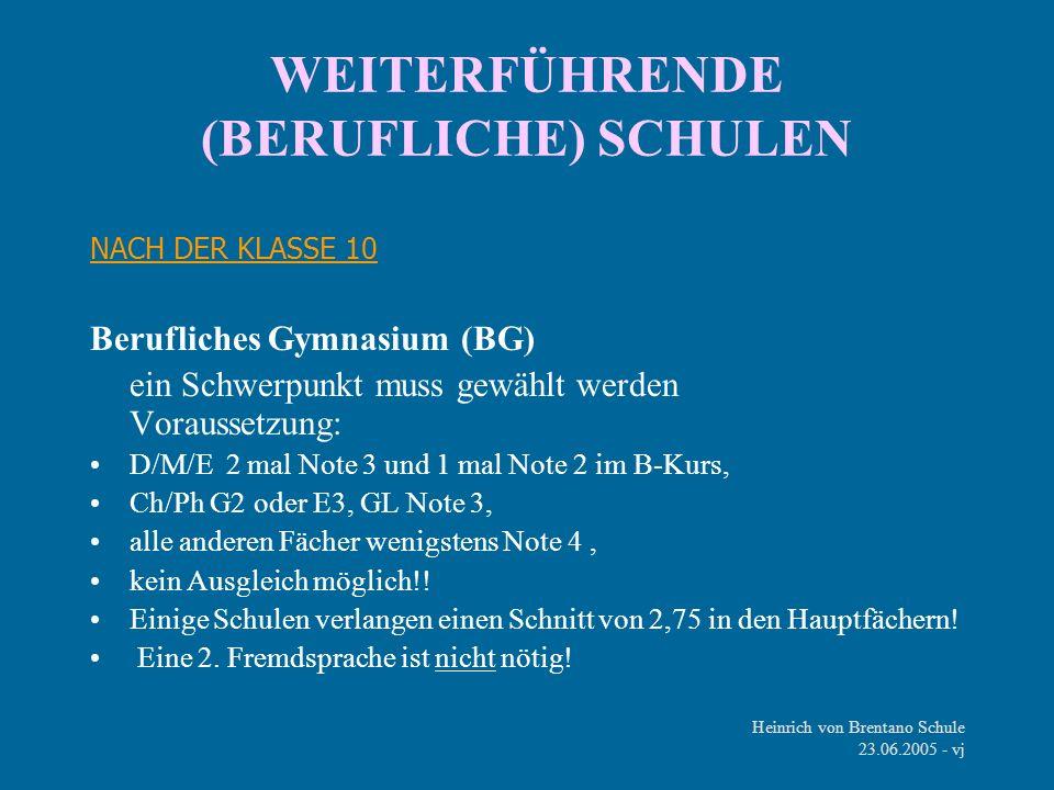Heinrich von Brentano Schule 23.06.2005 - vj WEITERFÜHRENDE (BERUFLICHE) SCHULEN NACH DER KLASSE 10 Berufliches Gymnasium (BG) ein Schwerpunkt muss ge
