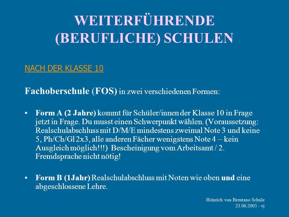Heinrich von Brentano Schule 23.06.2005 - vj WEITERFÜHRENDE (BERUFLICHE) SCHULEN NACH DER KLASSE 10 Fachoberschule (FOS) in zwei verschiedenen Formen: