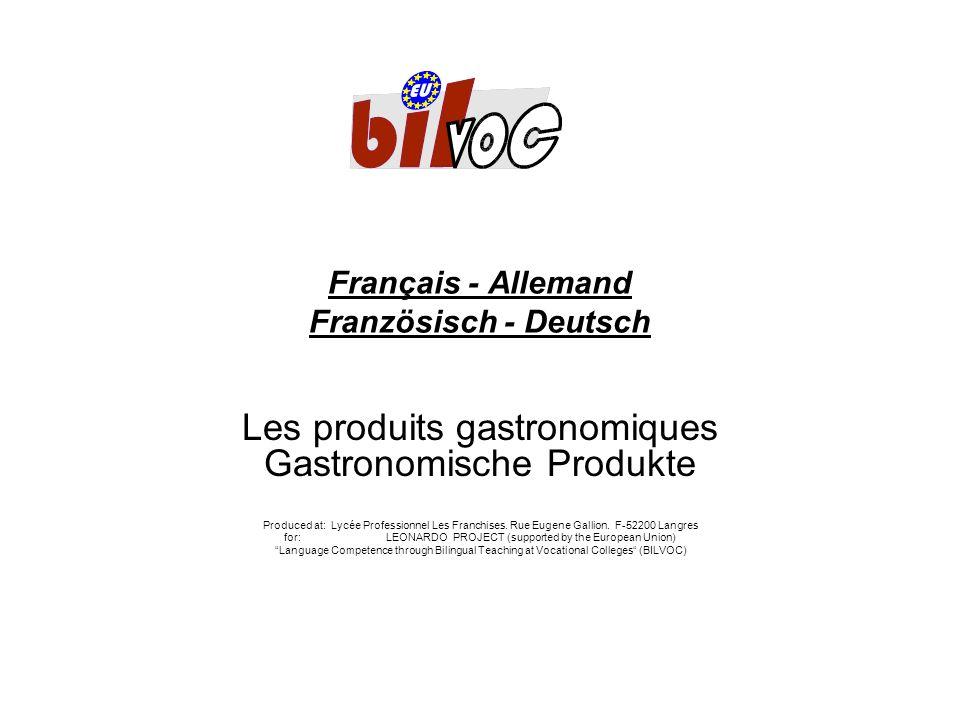 Français - Allemand Französisch - Deutsch Les produits gastronomiques Gastronomische Produkte Produced at: Lycée Professionnel Les Franchises. Rue Eug