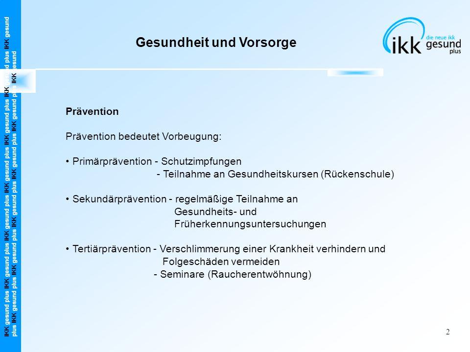 IKK gesund plus IKK gesund plus IKK gesund plus IKK gesund plus IKK gesund plus IKK gesund plus IKK gesund plus IKK gesund plus IKK gesund plus IKK gesund plus IKK gesund plus IKK gesund plus IKK gesund Gesundheit und Vorsorge 3 Sekundärprävention In Deutschland ist die Bereitschaft gering, Vorsorgemaßnahmen wahrzunehmen.