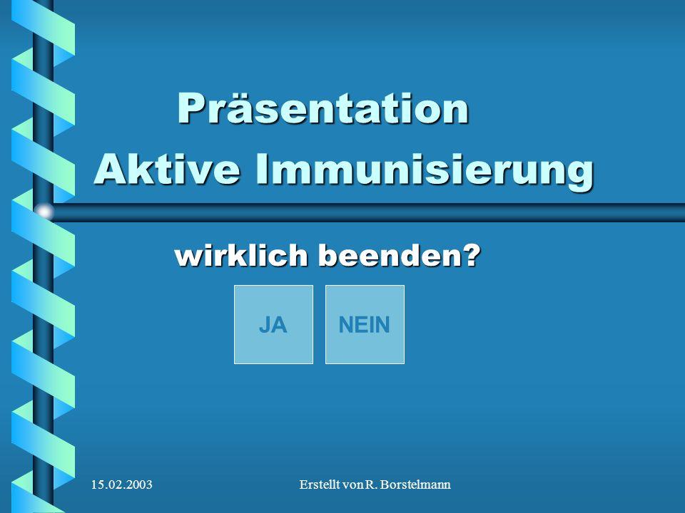 15.02.2003Erstellt von R. Borstelmann Aktive Immunisierung wirklich beenden? JANEINPräsentation