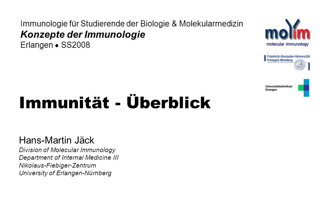 Immunität - Überblick Hans-Martin Jäck Division of Molecular Immunology Department of Internal Medicine III Nikolaus-Fiebiger-Zentrum University of Er