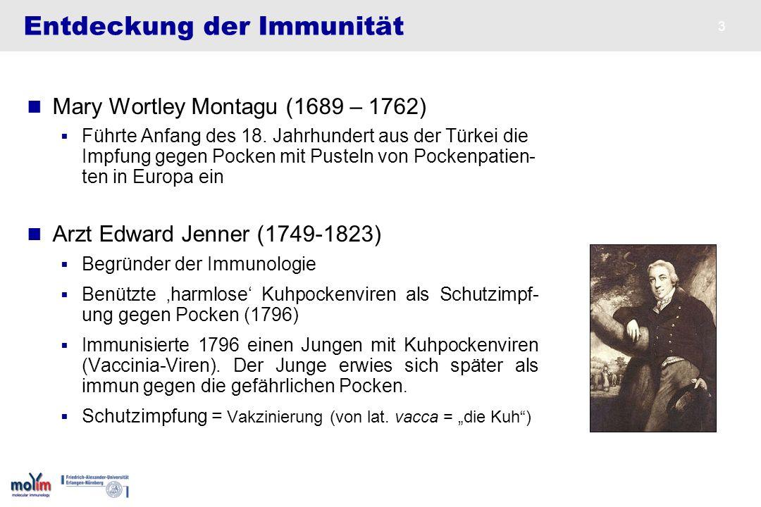 3 Entdeckung der Immunität Mary Wortley Montagu (1689 – 1762) Führte Anfang des 18. Jahrhundert aus der Türkei die Impfung gegen Pocken mit Pusteln vo