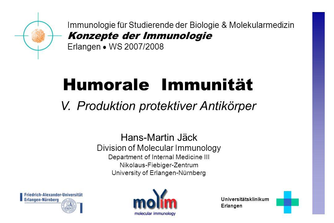 Humorale Immunität V. Produktion protektiver Antikörper Hans-Martin Jäck Division of Molecular Immunology Department of Internal Medicine III Nikolaus